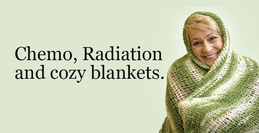 Chemo, Radiation and cozy blankets